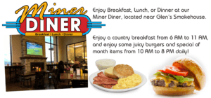 Enjoy Breakfast, Lunch, or Dinner at our Miner Diner, located near Glen's Smokehouse.
